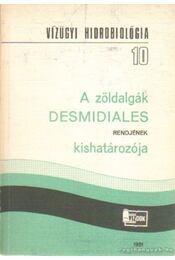 A zöldalgák desmidiales rendjének kishatározója - Dr. Felföldy Lajos - Régikönyvek