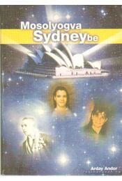 Mosolyogva Sydneybe - Arday Andor - Régikönyvek