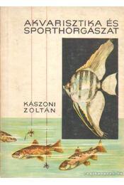 Akvarisztika és sporthorgászat - Kászoni Zoltán - Régikönyvek