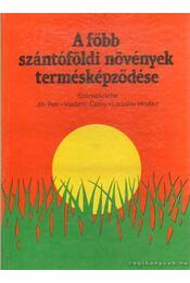 A főbb szántóföldi növények termésképződése - Petr, Jirí, Cerny, Vladimír, Hruska, Ladislav - Régikönyvek