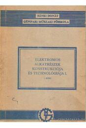 Elektromos alkatrészek konstukciója és technológiája I. - Mészáros Sándor - Régikönyvek