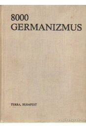 8000 germanizmus (Német szólások és kifejezések) - Rátz Ottó, Ármosné Elisenbarth Magda - Régikönyvek