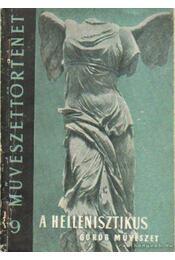 A hellenisztikus görög művészet - Szilágyi János György - Régikönyvek