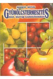 Gyümölcstermesztés házi- háztáji gazdaságokban - Mohácsy Mátyás - Régikönyvek