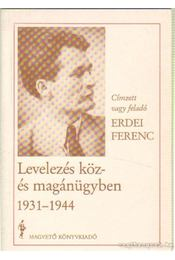 Levelezés köz- és magánügyben 1931-1944 - Erdei Ferenc - Régikönyvek