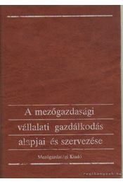 A mezőgazdasági vállalati gazdálkodás alapjai és szervezése - Dr. Tóth Mihály, Dr. Burján Ambrus, Dr. Dobos Károly, Dr. Tőzsér János - Régikönyvek