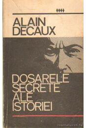 Dosarele secrete ale istoriei - Decaux, Alain - Régikönyvek