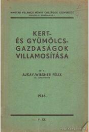 Kert- és gyümölcsgazdaságok villamosítása - Ajkay-Wiesner Félix - Régikönyvek