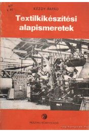 Textilkikészítési alapismeretek - Kézdy Árpád - Régikönyvek