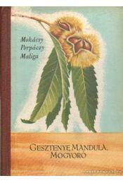 Gesztenye, mandula, mogyoró - Maliga Pál, Porpáczy Aladár, Mohácsy Mátyás - Régikönyvek