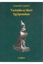 Varázslás az ókori Egyiptomban - Kákosy László - Régikönyvek
