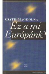 Ez a mi Európánk? (dedikált) - Csath Magdolna - Régikönyvek