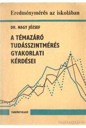 A témazáró tudásszintmérés gyakorlati kérdései - Dr. Nagy József - Régikönyvek