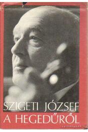 Szigeti József a hegedűről - Szigeti József - Régikönyvek