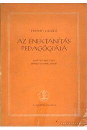 Az énektanítás pedagógiája - Perényi László - Régikönyvek