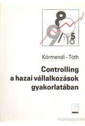 Controlling a hazai vállalkozások gyakorlatában - Dr. Körmendi Lajos, Dr. Tóth Antal - Régikönyvek