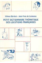 Petit dictionnaire thématique des locutions francaises - Bárdosi Vilmos, Longueau, Jean-Yves de - Régikönyvek