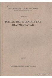 Polgári jogi és családi jogi iratmintatár - Lontai Endre - Régikönyvek