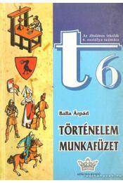 Történelem munkafüzet t6 - Balla Árpád - Régikönyvek
