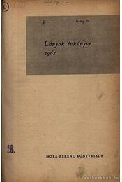 Lányok évkönyve 1962 - Dala László, Lénárt Éva, Barabás Jenő, Kun Anna, Lukács Benőné - Régikönyvek