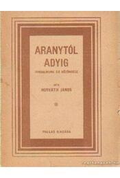 Aranytól Adyig - Horváth János - Régikönyvek