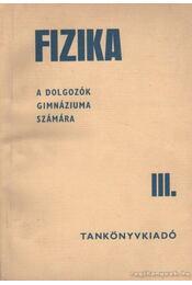 Fizika a dolgozók gimnáziuma számára III. - Varga Lajos, Soós Károly, Varga Lajosné - Régikönyvek