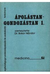 Ápolástan - gondozástan I-II. kötet - Dr. Bokor Nándor (szerk.) - Régikönyvek