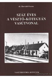Száz éves a Vésztő-Kötegyán vasútvonal - Horváth Ferenc - Régikönyvek