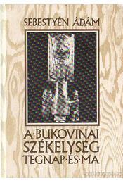 A bukovinai székelység tegnap és ma - Sebestyén Ádám - Régikönyvek