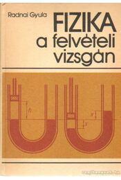 Fizika a felvételi vizsgán - Radnai Gyula - Régikönyvek