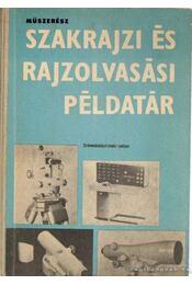 Műszerész szakrajzi és rajzolvasási példatár - Horváth Ferenc - Régikönyvek