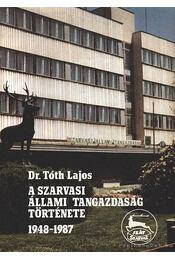 A Szarvasi Állami Tangazdaság története 1948-1987. - Dr. Tóth Lajos - Régikönyvek