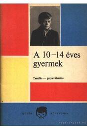 A 10-14 éves gyermek (Tanulás-pályaválasztás) - Majzik Lászlóné - Régikönyvek