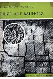 Pilze auf Bauholz (Gombák a fakérgen) - Wagenführ, Rudi, Steiger, Ing. Alf - Régikönyvek