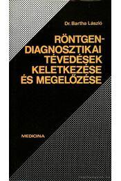 Röntgendiagnosztikai tévedések keletkezése és megelőzése - Dr. Bartha László - Régikönyvek