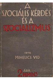 A szociális kérdés és a szocializmus - Mihelics Vid - Régikönyvek