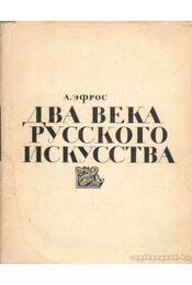Az orosz művészet két évszázada (orosz nyelvű) - Efrosz, Abram - Régikönyvek