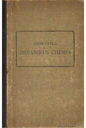Organikus chemia - Gróh Gyula - Régikönyvek