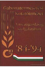 Gabonatermesztési Kutatóintézet A mezőgazdaság szolgálatában - Selley Ferenc (szerk.) - Régikönyvek