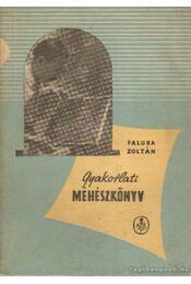 Gyakorlati méhészkönyv - Faluba Zoltán - Régikönyvek