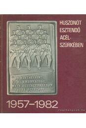 Huszonöt esztendő acélszürkében 1957-1982 - Ács György, Bolgár Imre, F. Pintér Anna, Szabó Zsuzsa - Régikönyvek