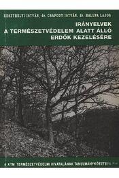 Irányelvek a természetvédelem alatt álló erdők kezelésére - Csapody István, Keszthelyi István dr., Halupa Lajos dr. - Régikönyvek