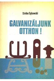 Galvinizáljunk otthon ! - Sekowski, Stefan - Régikönyvek