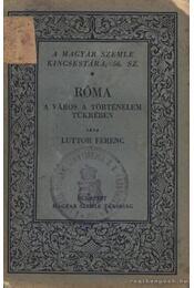Róma a város a történelem tükrében - Luttor Ferenc - Régikönyvek