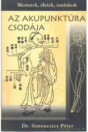 Az akupunktúra csodája - Dr. Simoncsics Péter - Régikönyvek