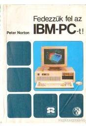 Fedezzük fel az IBM-PC-t - Norton, Peter - Régikönyvek