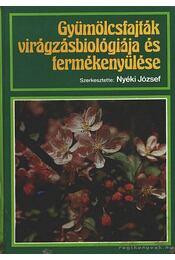 Gyümölcsfajták virágzásbiológiája és termékenyülése - Nyéki József - Régikönyvek