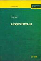 A szabálysértési jog - Kincses Ildikó, Kántás Péter - Régikönyvek