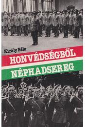 Honvédségből néphadsereg - Király Béla - Régikönyvek