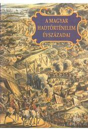 A magyar hadtörténelem évszázadai - Király Béla, Veszprémy László - Régikönyvek